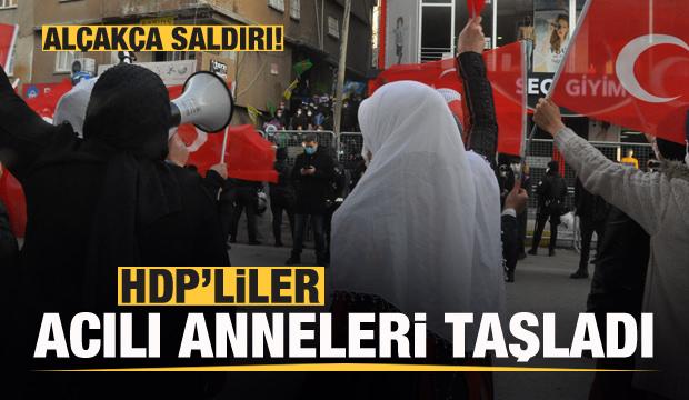 HDP'liler acılı annelere taş fırlattı