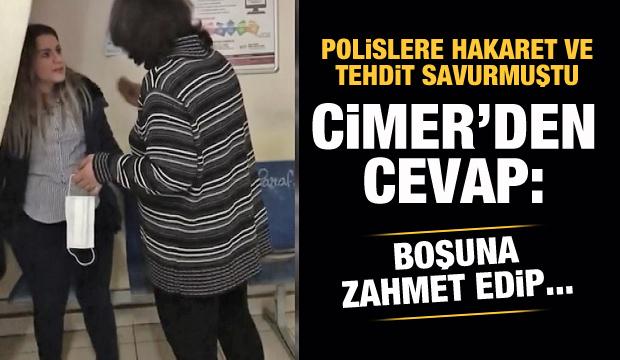 Polisleri tehdit eden kadına CİMER'den cevap: Boşuna zahmet edip...