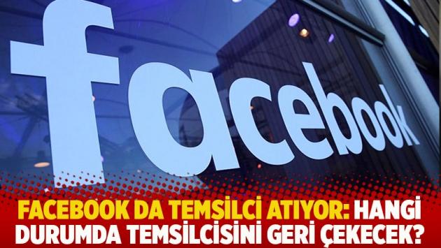 Facebook da temsilci atıyor: Hangi durumda temsilcisini geri çekecek?